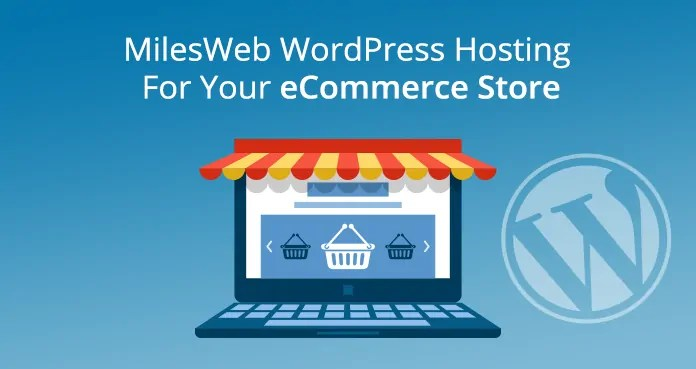MilesWeb WordPress Hosting For Your eCommerce Store