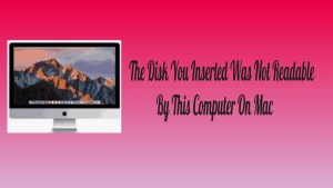 Disk Inserted Was Not Readable On Mac