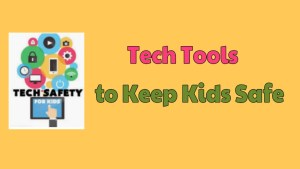 Tech Tools to Keep Kids Safe