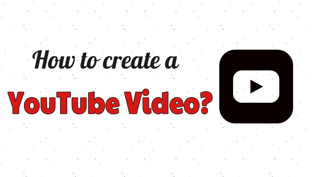 Create a YouTube Video
