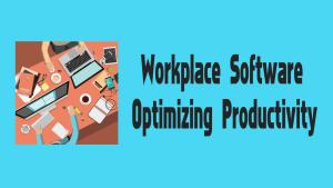 Workplace Software Optimizing Productivity