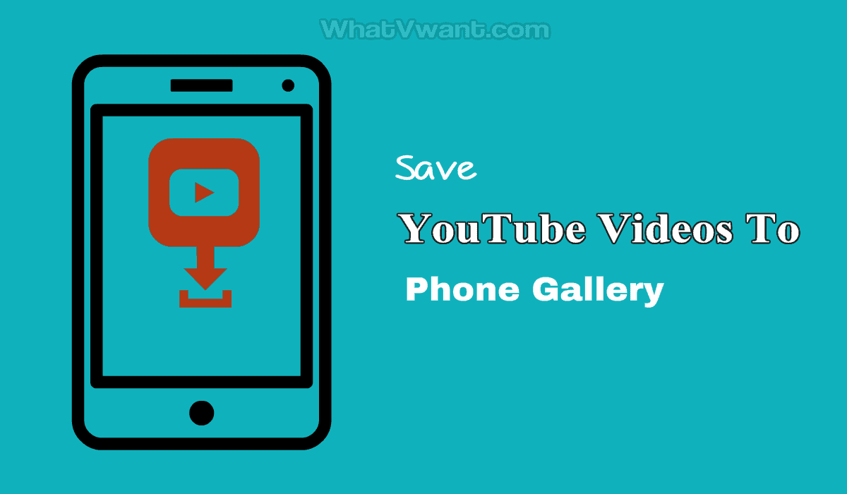 Save YouTube Videos to Phone Gallery