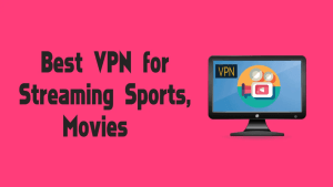 Best VPN For Streaming Sports, Movies