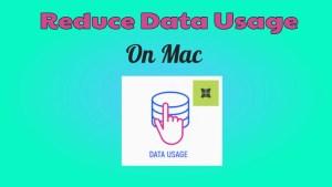 Reduce Data Usage On Mac