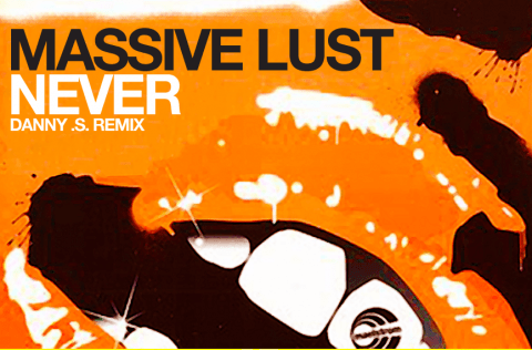 Massive Lust – Never (Danny .S. Remix)