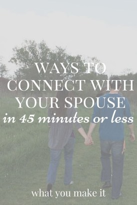 Ways to Connect with Your Spouse in 45 Minutes or Less - Quick Date Ideas for Busy Couples