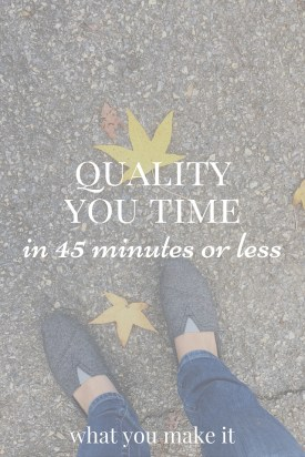Quality You Time in 45 Minutes or Less
