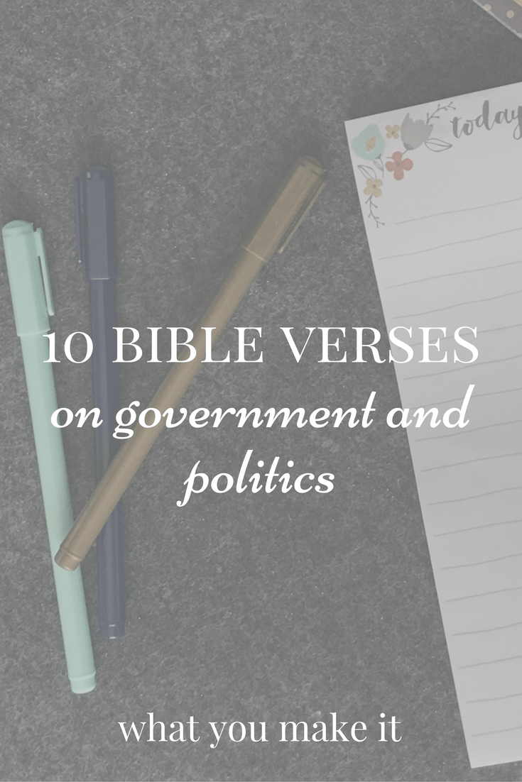 10 bible verses on government and politics what you make it