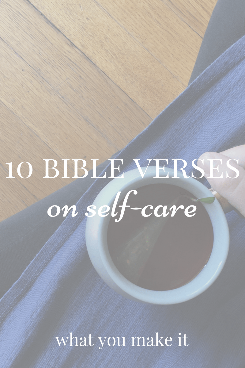 10 bible verses on self-care - What You Make It