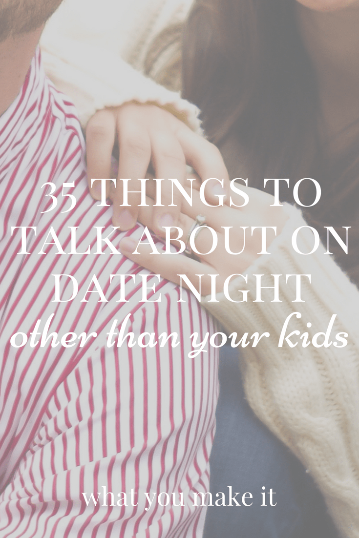 conversations with your spouse - date night - things for parents to talk about - What You Make It blog