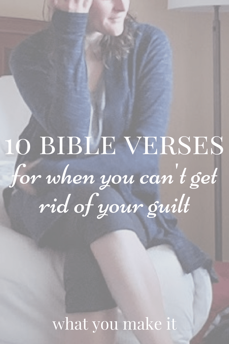 guilty conscience - God and guilt - bible verses scriptures on guilt - What You Make It blog