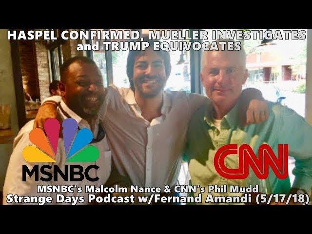 Strange Days Podcast: Haspel Confirmation & Mueller Investigation // Malcolm W Nance (5/17/18)