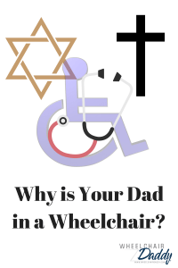 Why is Your Dad in a Wheelchair?