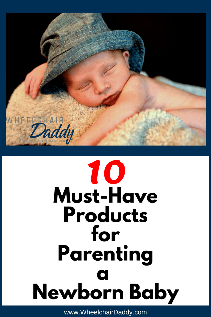 10 must-have products for parenting a newborn baby. This newborn essentials list of products are the best items a new mom or dad will need for a newborn. Families will love these product ideas for their baby registry! | www.WheelchairDaddy.com