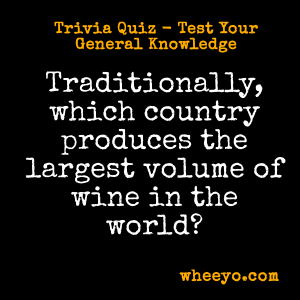 Wine Trivia Questions_Largest Producer of Wine in the World