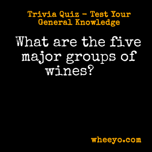 Wine Trivia Questions_Major Groups of Wines
