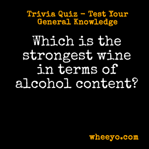 Wine Trivia Questions_Strongest Alcohol Content