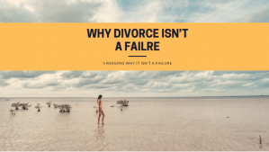 5 reasons why getting a divorce is not a failure
