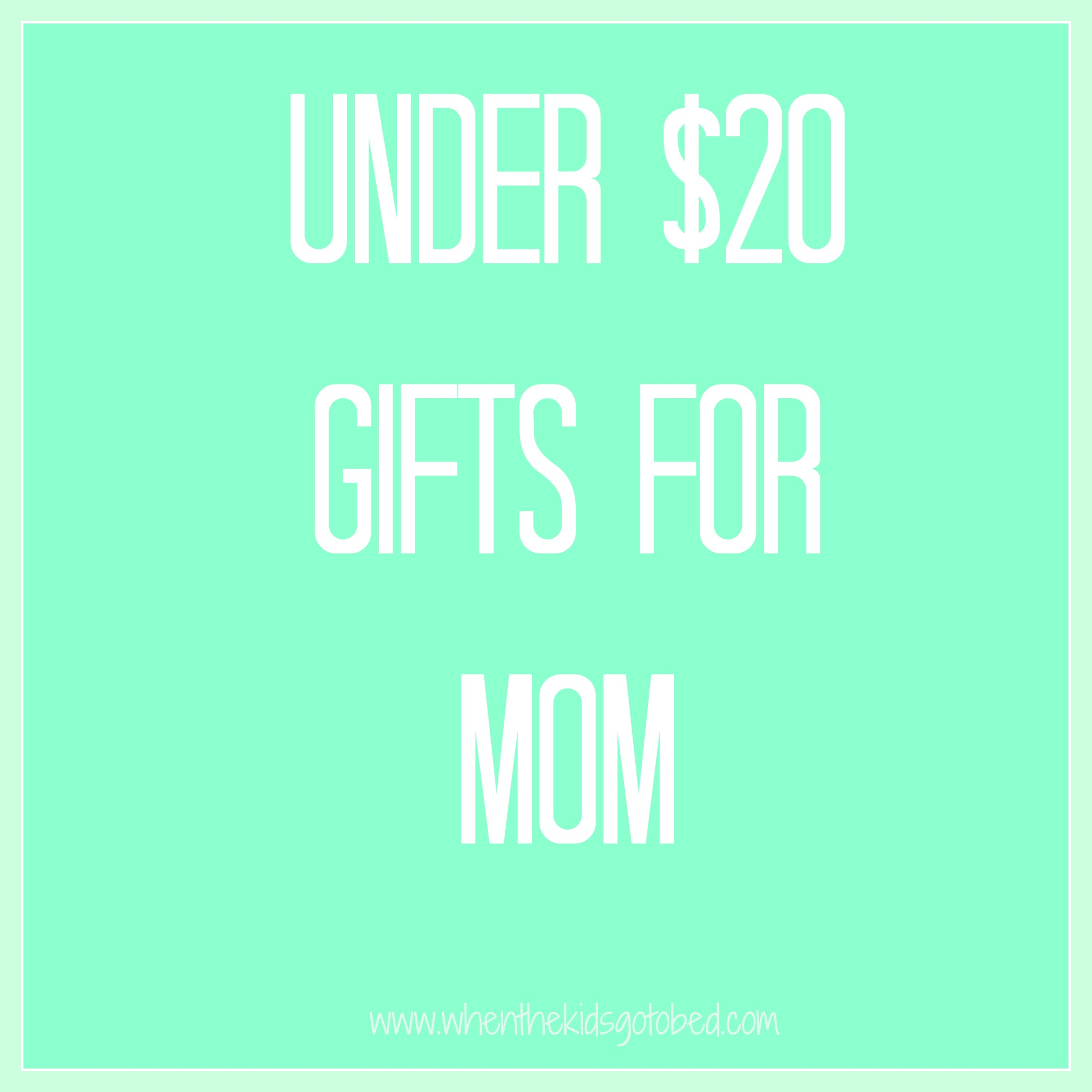 Mother S Day Gifts Under 20 Mothersday When The Kids Go To Bed