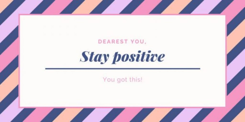 """Quote with words """"Dearest you, Stay positive, you got this!"""" to inspire"""