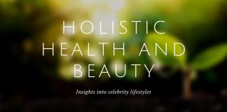 Holistic health and beauty celebs