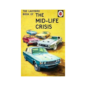 The Mid-Life Crisis – Ladybirds for Grown-Ups