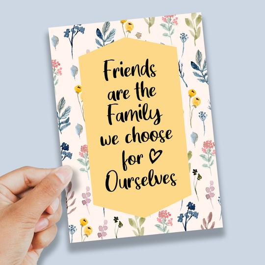 Friends Are The Family We Choose- A6 Print