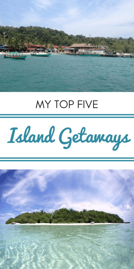 Life's a Beach - My Top Five Island Getaways