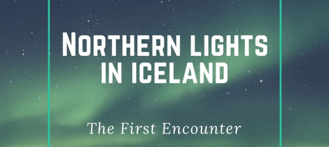 Northern Lights in Iceland – The First Encounter