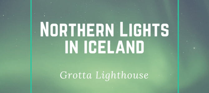 Northern Lights in Iceland – Grotta Lighthouse