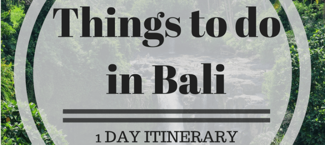 Things to do in Bali – 1 Day Itinerary