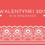 Walentynki w 10 odsłonach | Propozycje na 2015