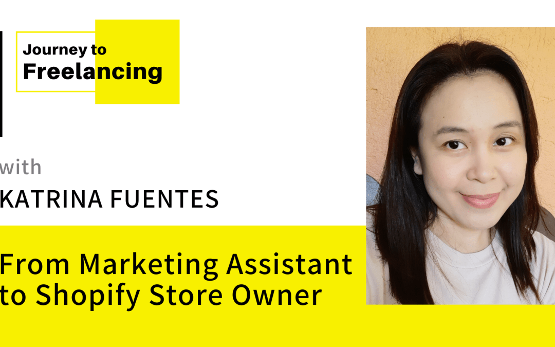 Journey to Freelancing: From Marketing Assistant to Shopify Store Owner with Katrina Fuentes