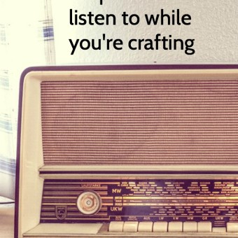 20 Podcasts to Listen to While You're Crafting