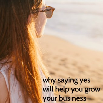 Why Saying Yes Will Help You Grow Your Business