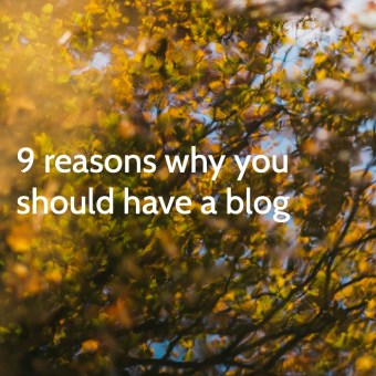 9 Reasons Why You Should Have a Blog