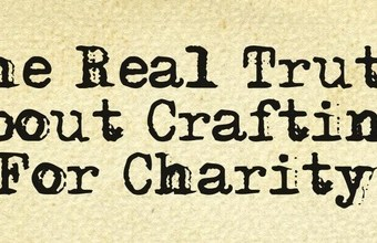 The Real Truth About Crafting For Charity