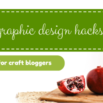 Graphic Design Hacks for Craft Bloggers