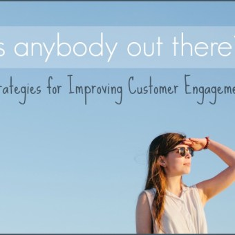 Is Anybody Out There?: Strategies for Improving Customer Engagement