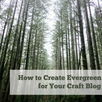 How to Create Evergreen Posts for Your Craft Blog