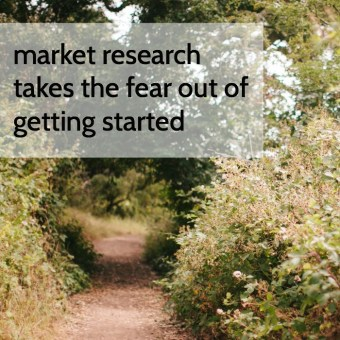 Market Research Takes the Fear Out of Getting Started