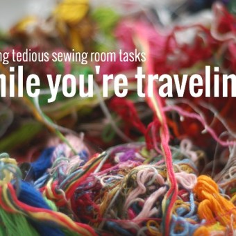 Tackling Tedious Sewing Room Tasks While You're Traveling