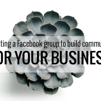 Creating a Facebook Group to Build Community for Your Business