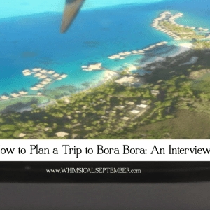 Bora Bora Vacations: Tips for Planning a Once-in-a-Lifetime Dream Trip