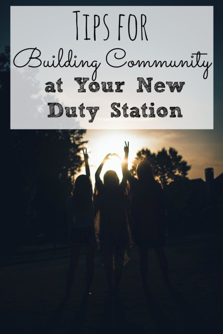 tips for how to build community at your new duty station. Moving somewhere new is SO hard, but these tips make finding authentic friends a little bit easier.