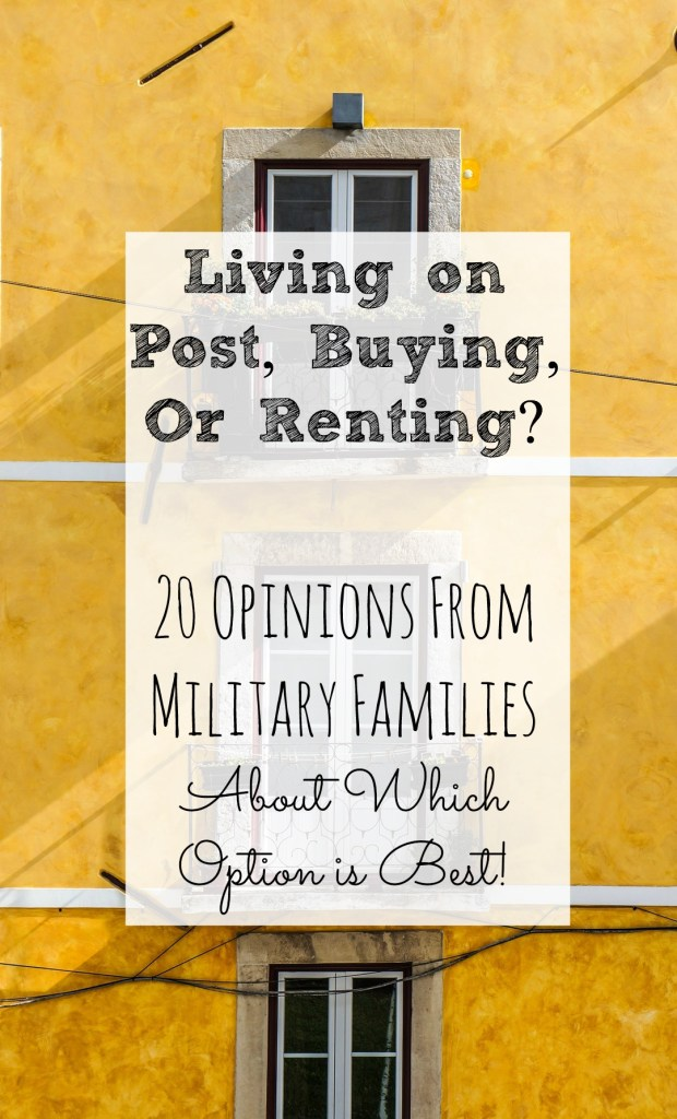 Living on Post, Buying, or Renting? Which option is best? 20 military families weigh in with what works best for their families.