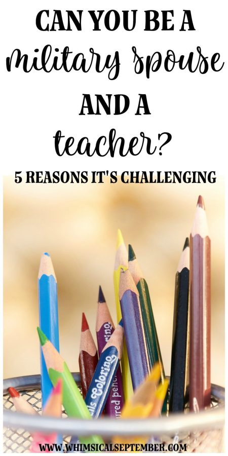 Being a teacher and a military spouse: Five reasons it's hard to be both | Whimsical September | Most people think that being a teacher is one of the best careers for a military spouse since it's a job that one can do anywhere, but being a teacher who moves around is actually extremely difficult. This post breaks down why the idea that it's easy to be a military spouse and a teacher is a total myth.