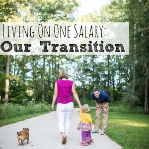 6 Things We Did When We Transitioned from Two Incomes to One