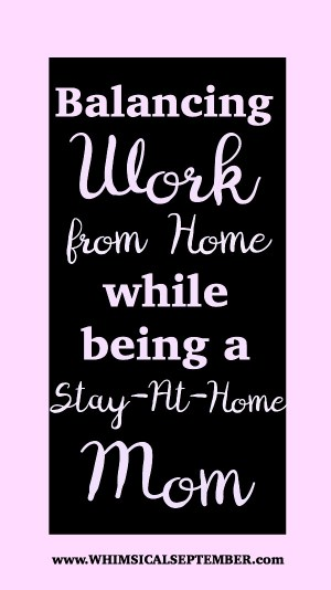 Balancing Work from Home while Being a Stay at Home Mom
