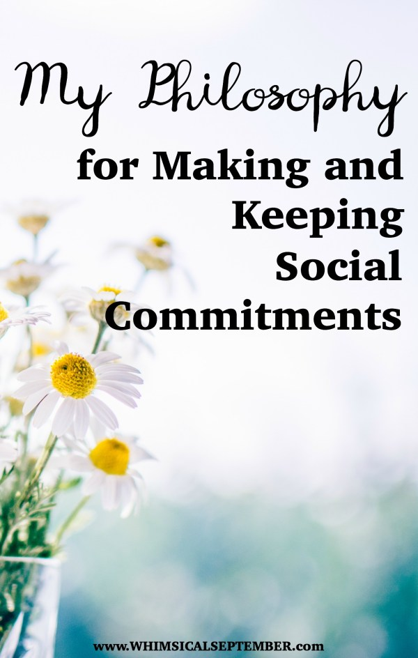 My philosophy for making and keeping social commitmenta